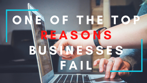 One of The Top Reasons Businesses Fail